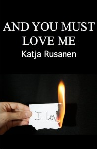 And You Must Love Me by Katja Rusanen